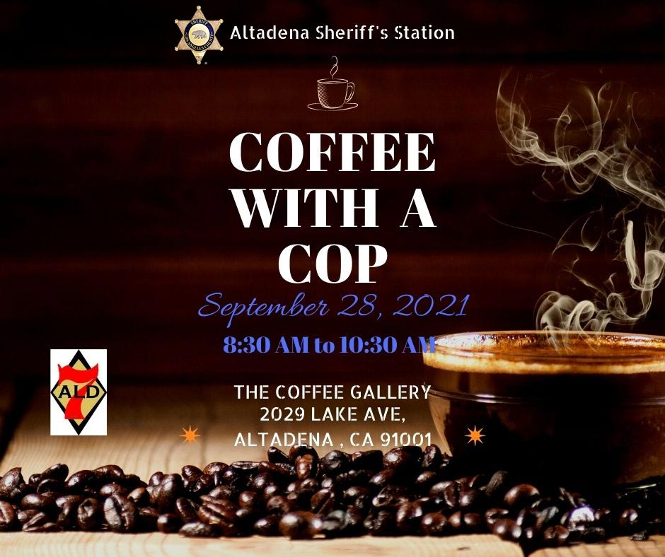 Image of Coffee beans layed out on a table with a full cup of coffee that is steaming. The tet reads Coffee with at cop. September 28,2021. 8:30 am to 10:30 am. The Coffee Gallery, 2029 Lake ave. Altadena, CA 91001.
